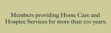 Members providing Home Care and Hospice Services for more than 100 years